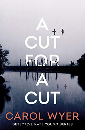 A Cut for a Cut (Detective Kate Young Book 2) by [Carol Wyer]