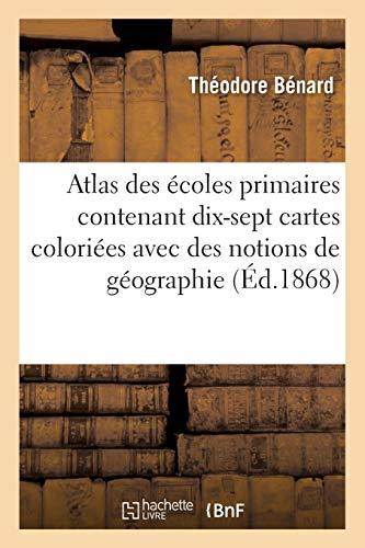 Atlas des écoles primaires contenant dix-sept cartes coloriées : avec des notions de géographie: et un questionnaire formant une suite de devoirs gradués