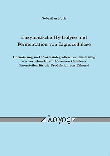 Enzymatische Hydrolyse und Fermentation von Lignocellulose: Optimierung und Prozessintegration zur Umsetzung von vorbehandelten, hölzernen Cellulose-Faserstoffen für die Produktion von Ethanol
