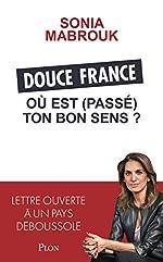 Douce France, où est (passé) ton bon sens ? de Sonia MABROUK