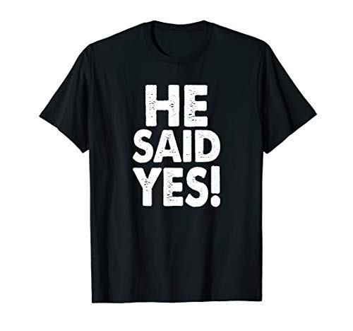 He Said Yes Fiance Engagement, Funny Getting Married Design T-Shirt
