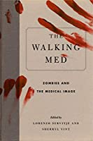 The Walking Med: Zombies and the Medical Image (Graphic Medicine)