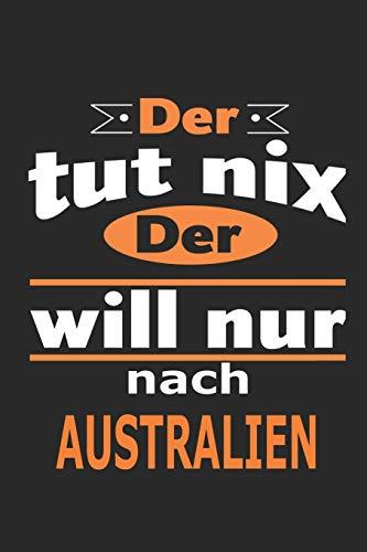 Der tut nix Der will nur nach Australien: Notizbuch mit 110 Seiten, ebenfalls Nutzung als Dekoration in Form eines Schild bzw. Poster möglich