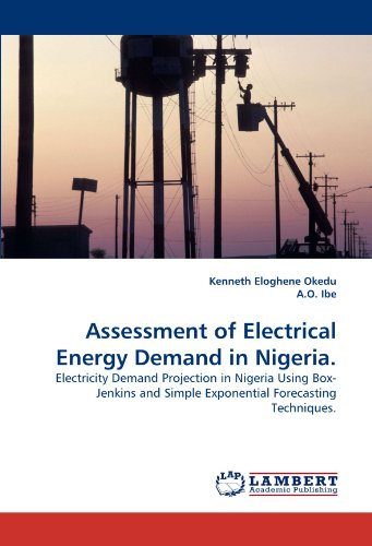Assessment of Electrical Energy Demand in Nigeria.: Electricity Demand Projection in Nigeria Using Box-Jenkins and Simple Exponential Forecasting Techniques.