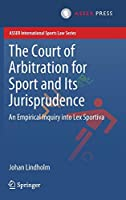 The Court of Arbitration for Sport and Its Jurisprudence: An Empirical Inquiry into Lex Sportiva (ASSER International Sports Law Series)