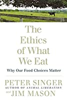 The Ethics of What We Eat: Why Our Food Choices Matter by Peter Singer Jim Mason(2007-03-06)