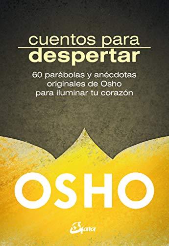 Cuentos para despertar. 60 parábolas y anécdotas originales de Osho para iluminar tu corazón