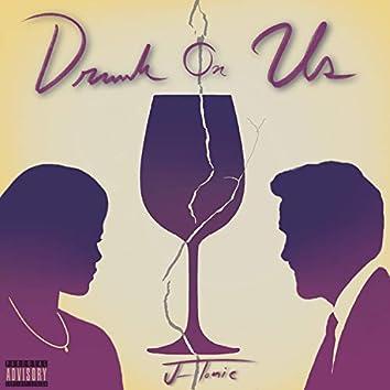 Drunk on Us