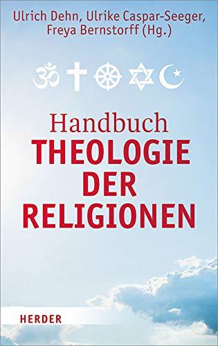 Handbuch Theologie der Religionen: Texte zur religiösen Vielfalt und zum interreligiösen Dialog