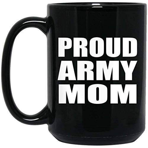 Proud Army Mom - 15oz Black Coffee Mug Ceramic Tea-Cup Drinkware - Idea for Mother Mom from Daughter Son Kid Wife Birthday Christmas Thanksgiving Anniversary
