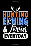 Hunting Fishing And Loving Everyday Notebook: Lined Journal, 120 Pages, 6 x 9 Travel Size, Affordable Gift Journal, Matte Finish