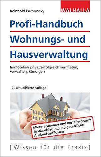 Profi-Handbuch Wohnungs- und Hausverwaltung: Immobilien erfolgreich vermieten, verwalten, kündigen: Immobilien privat erfolgreich vermieten, verwalten, kündigen