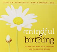 Mindful Birthing: Training the Mind Body & Heart F