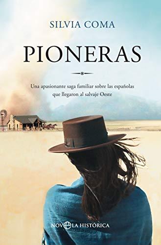 Pioneras: Una apasionante saga familiar sobre las españolas que llegaron al salvaje Oeste (Novela histórica)