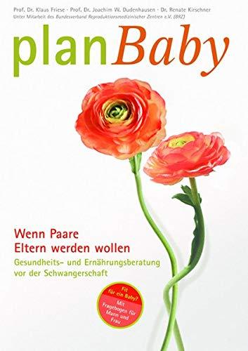 PlanBaby - Wenn Paare Eltern werden wollen: Gesundheits- und Ernährungsberatung vor der Schwangerschaft: Mit Fragebogen für Frau und Mann - Gesundheits- und Ernährungsberatung vor der Schwangerschaft