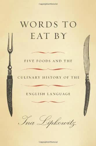 Words to Eat By: Five Foods and the Culinary History of the English Language by Ina Lipkowitz (2011-07-05)