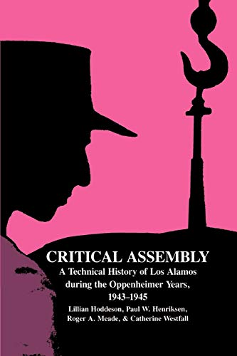 Critical Assembly Paperback: A Technical History of Los Alamos during the Oppenheimer Years, 1943–1945
