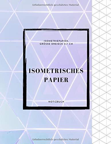ISOMETRISCHES PAPIER Insometriepapier Grösse Dreieck 0,7 cm Notizbuch: 150 Seiten| 150 Pages | Isometric Graph Paper (8,5