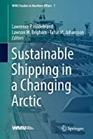 Sustainable Shipping in a Changing Arctic (WMU Studies in Maritime Affairs (7))