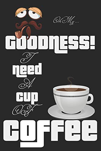 Oh My Goodness! Ned A Cup Of Coffee: Coffee Journal For Notes And Ideas,(6