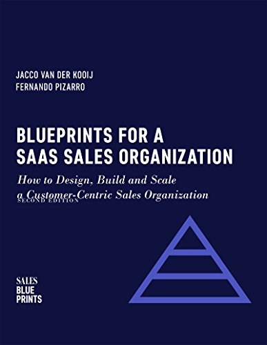 Blueprints for a SaaS Sales Organization: How to Design, Build and Scale a...