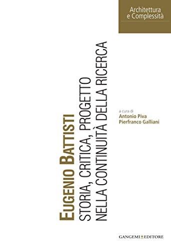 Eugenio Battisti: Storia, critica, progetto nella continuità della ricerca (Architettura e complessità)
