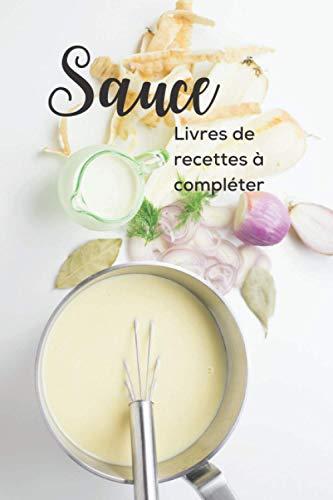 Livre de recettes de Sauce: Carnet de recettes de sauces, de marinades et assaisonnements⎮100 fiches de recettes à compléter