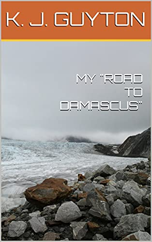 """MY """"ROAD TO DAMASCUS"""" (English Edition)"""