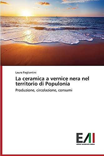 La ceramica a vernice nera nel territorio di Populonia: Produzione, circolazione, consumi (Italian Edition)