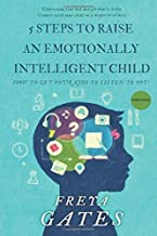 5 Steps to Raise an Emotionally Intelligent Child: How to Get your Kids to Listen to You