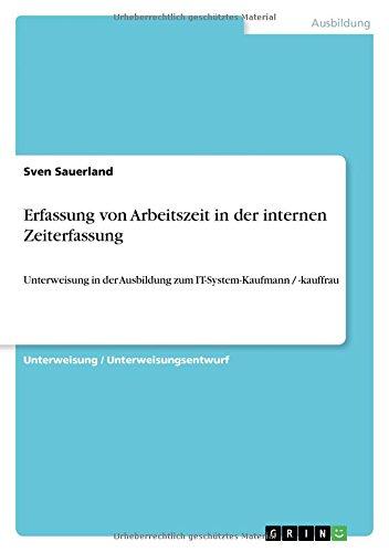 Erfassung von Arbeitszeit in der internen Zeiterfassung: Unterweisung in der Ausbildung zum IT-System-Kaufmann / -kauffrau
