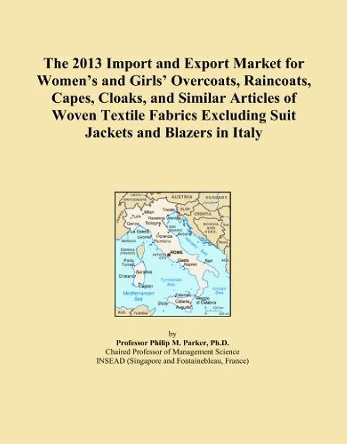 有益工業用各The 2013 Import and Export Market for Women's and Girls' Overcoats, Raincoats, Capes, Cloaks, and Similar Articles of Woven Textile Fabrics Excluding Suit Jackets and Blazers in Italy