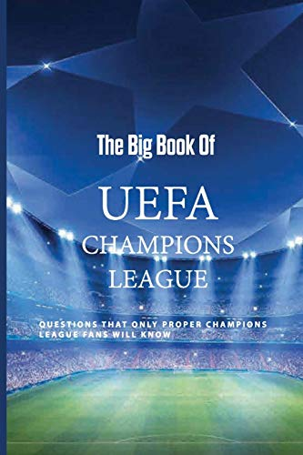 The Big Book Of UEFA Champions League: Questions That Only Proper Champions League Fans Will Know: Champions League Quiz Bbc