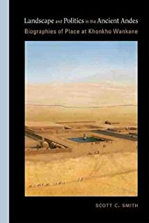 Landscape and Politics in the Ancient Andes: Biographies of Place at Khonkho Wankane