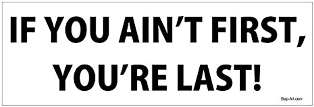 If You Ain/'t First You/'re Last Funny Car Window Vinyl Decal Sticker 12 COLORS