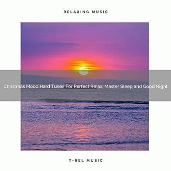 Christmas Mood Hard Tunes For Perfect Relax, Master Sleep and Good Night