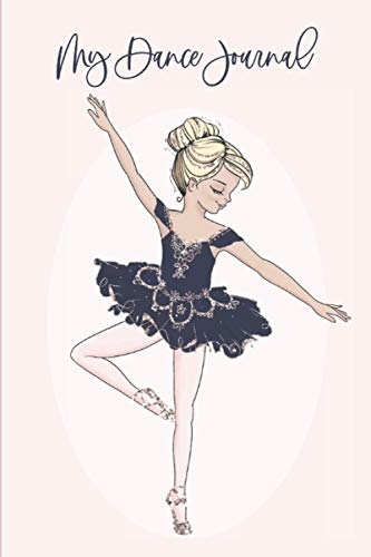 My Dance Journal: Dancer Notebook Sketchbook For Girls, Best Cute Gift For Little Ballerinas - Pretty Blonde Girl In Blue Ballet Tutu Dress Cover 6'x9'