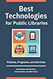 Best Technologies for Public Libraries: Policies, Programs, and Services - Christopher Decristofaro