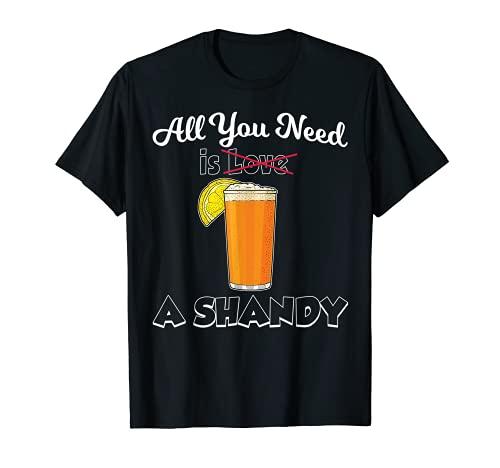 Cerveza Bebida Limonada Todo Lo Que Necesita Es Un Shandy Camiseta