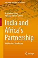 India and Africa's Partnership: A Vision for a New Future (India Studies in Business and Economics)
