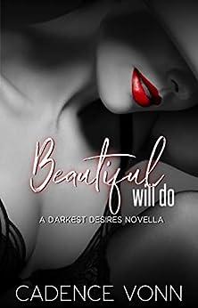 Beautiful Will Do: A Darkest Desires Novella by [Cadence Vonn]