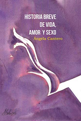 Historia Breve de Vida, Amor y Sexo: La Novela Erótica que te hará Emocionarte. Dominación y sumisión en Estado Puro