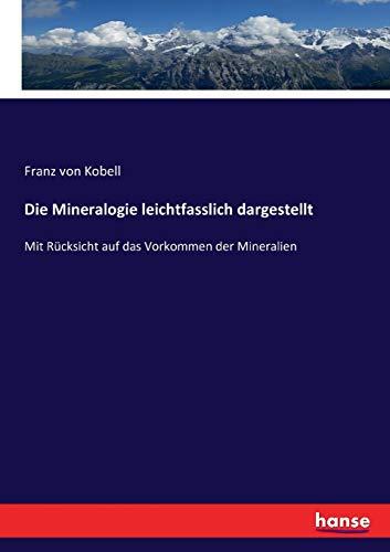 Die Mineralogie leichtfasslich dargestellt: Mit Rücksicht auf das Vorkommen der Mineralien