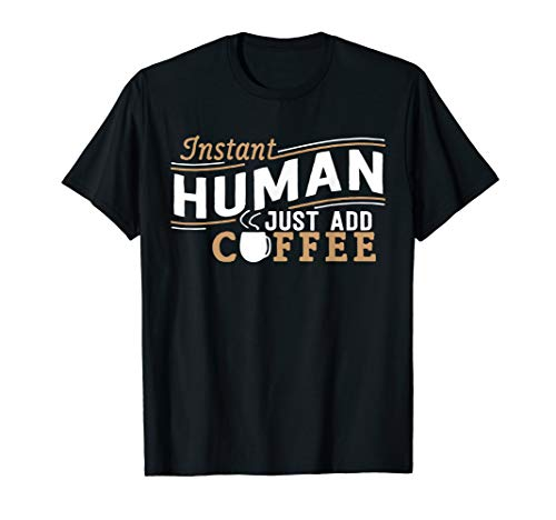 Instant Human Just Add Coffee funny saying sarcastic T-Shirt