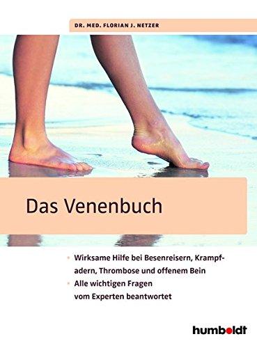 Das Venenbuch: Wirksame Hilfe bei Besenreisern, Krampfadern, Thrombosen und offenem Bein; Alle wichtigen Fragen vom Experten beantwortet