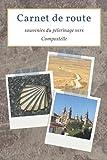 Carnet de route souvenirs du pèlerinage vers compostelle: Préparer son chemin et voyage vers santiago - Crédencial et journal à compléter pour garder des souvenirs de saint jacques
