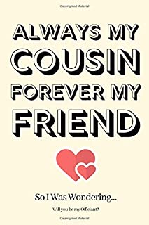 Always My Cousin Forever My Friend So I Was Wondering Will you be my Officiant: Officiant Proposal,Officiant Invite,Officiant Invitations,Officiant Planner,Funny Officiant Gifts