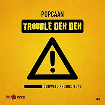 Trouble Deh Deh - Single