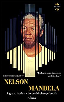 NELSON ROLIHLAHLA MANDELA: Madiba. A great leader who could change South Africa. The Entire Life Story. Biography, Facts & Quotes (Great Biographies Book 31) by [THE HISTORY HOUR]
