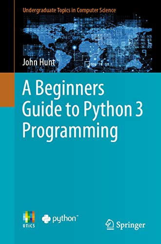 A Beginners Guide to Python 3 Programming (Undergraduate Topics in Computer Science) (English Edition)